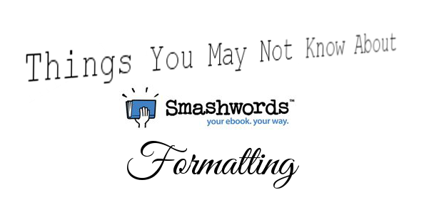 Things You May Not Know About Smashwords Formatting
